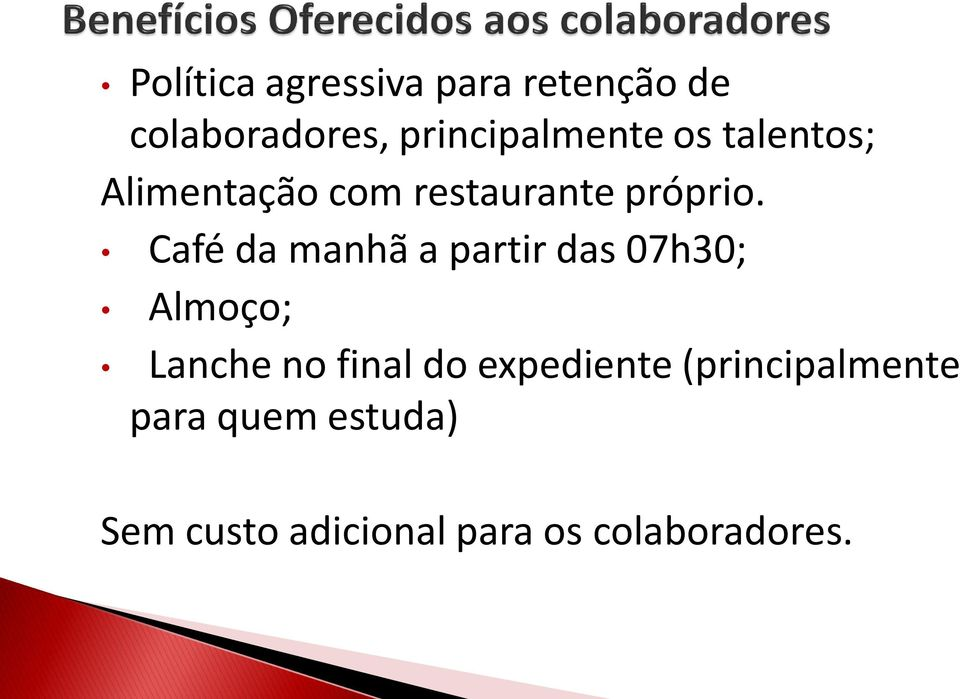 Café da manhã a partir das 07h30; Almoço; Lanche no final do