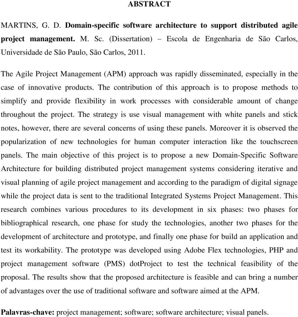 The Agile Project Management (APM) approach was rapidly disseminated, especially in the case of innovative products.