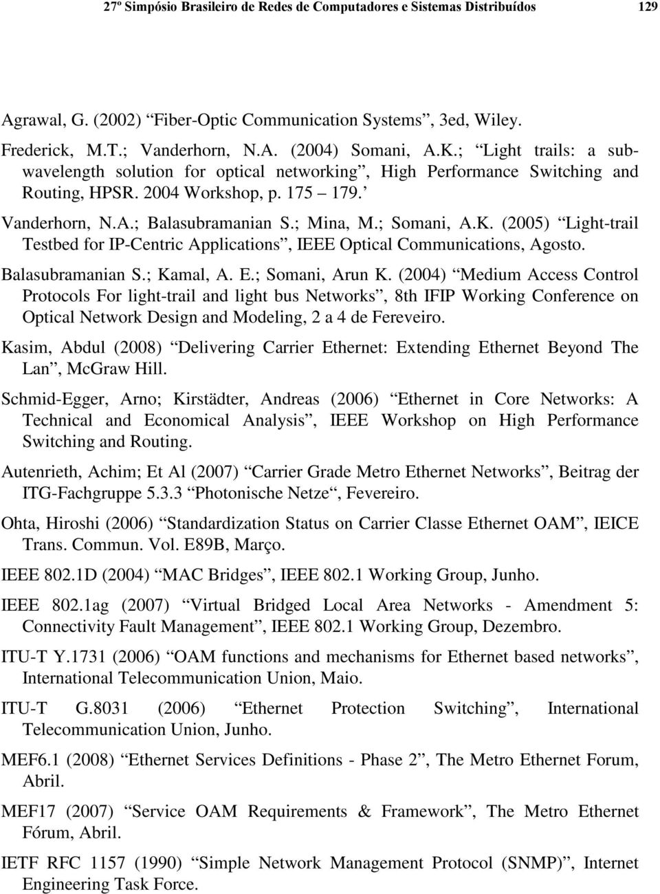 (2005) Light-trail Testbed for IP-Centric Applications, IEEE Optical Communications, Agosto. Balasubramanian S.; Kamal, A. E.; Somani, Arun K.
