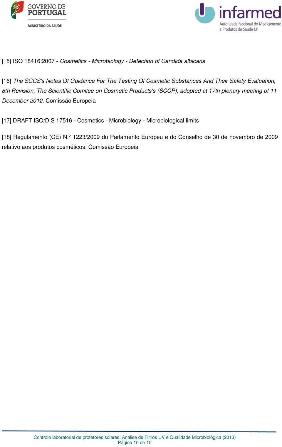 of 11 December 2012. Comissão Europeia [17] DRAFT ISO/DIS 17516 - Cosmetics - Microbiology - Microbiological limits [18] Regulamento (CE) N.