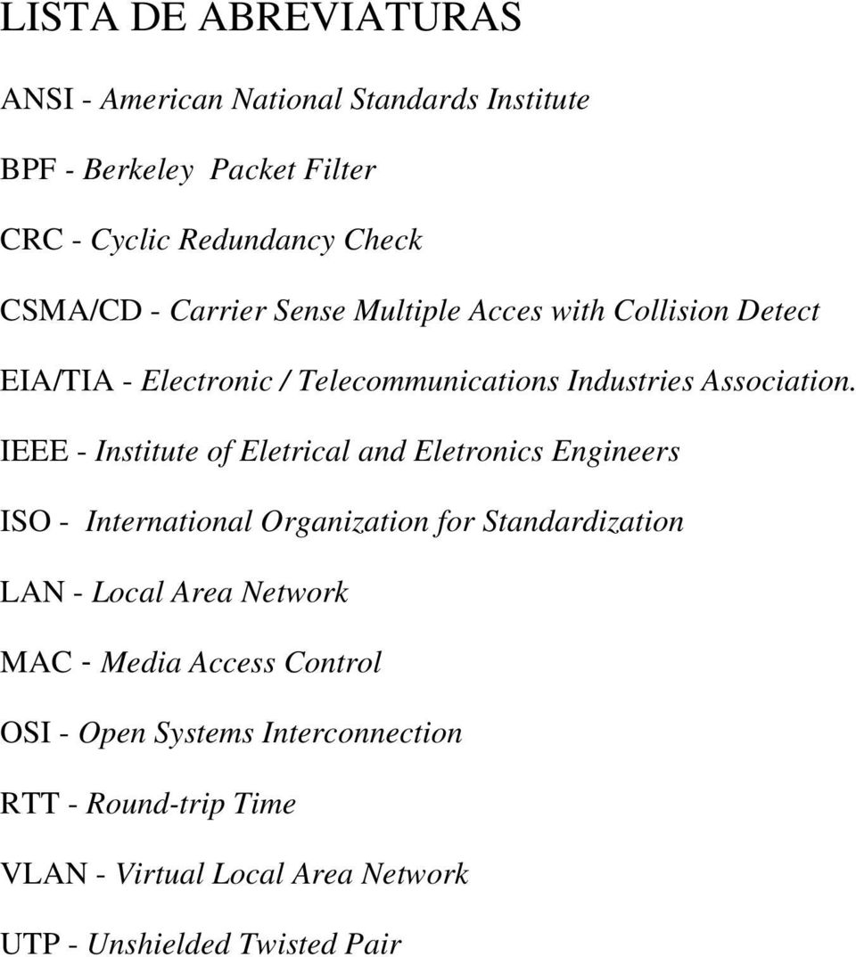 IEEE - Institute of Eletrical and Eletronics Engineers ISO - International Organization for Standardization LAN - Local Area Network