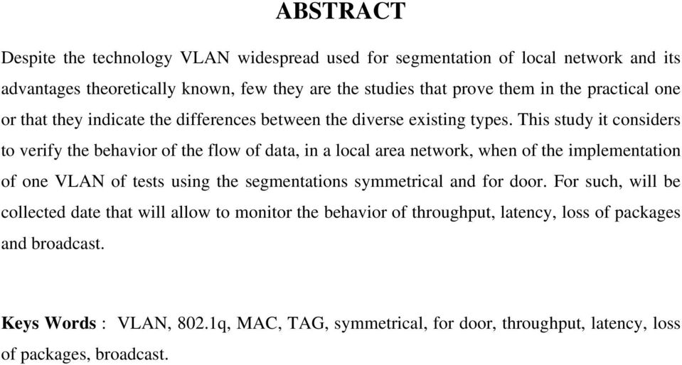 This study it considers to verify the behavior of the flow of data, in a local area network, when of the implementation of one VLAN of tests using the segmentations