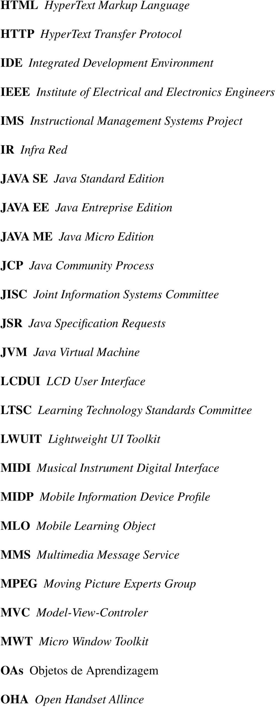 Specification Requests JVM Java Virtual Machine LCDUI LCD User Interface LTSC Learning Technology Standards Committee LWUIT Lightweight UI Toolkit MIDI Musical Instrument Digital Interface MIDP