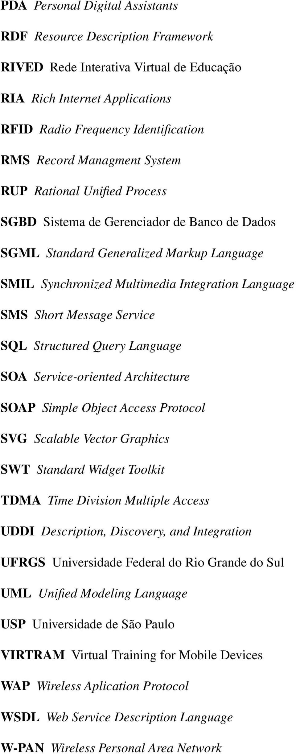 SQL Structured Query Language SOA Service-oriented Architecture SOAP Simple Object Access Protocol SVG Scalable Vector Graphics SWT Standard Widget Toolkit TDMA Time Division Multiple Access UDDI