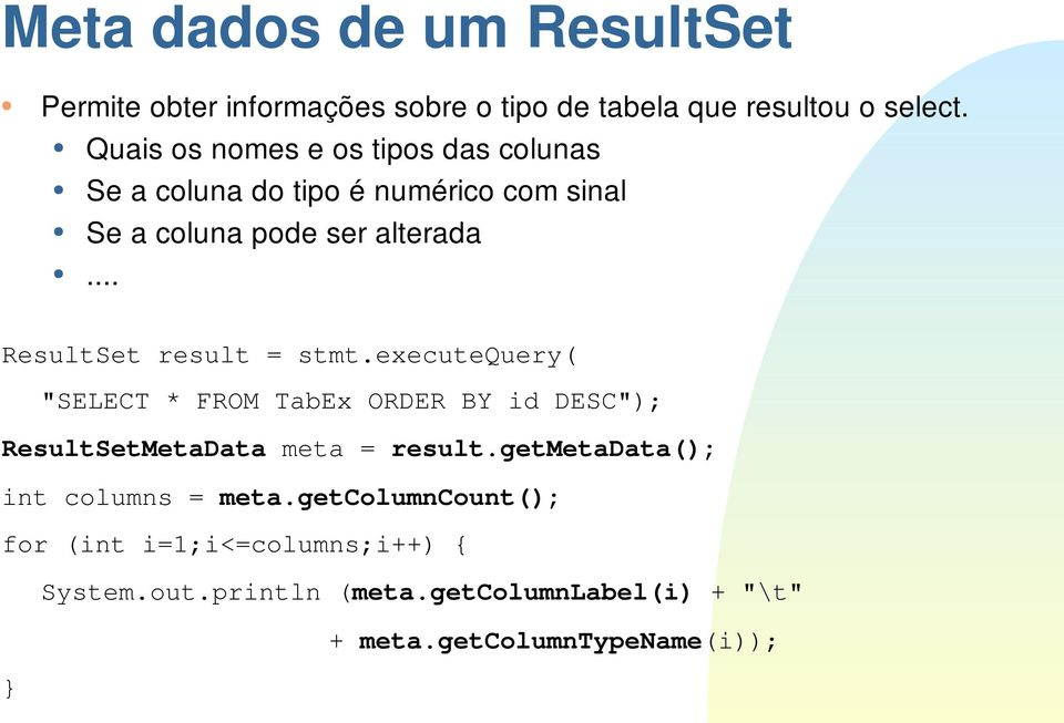 ".. ResultSet result = stmt.executequery( ""SELECT * FROM TabEx ORDER BY id DESC""); ResultSetMetaData meta = result."
