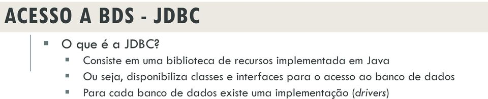 Java Ou seja, disponibiliza classes e interfaces para o