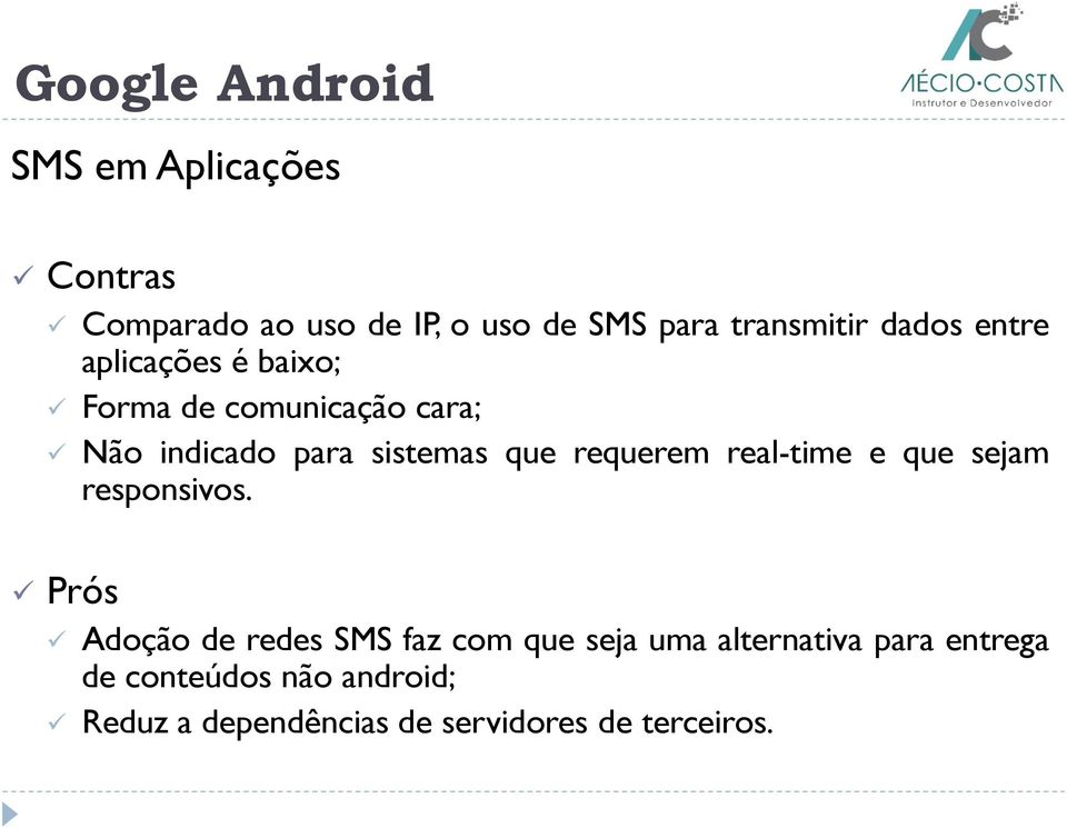 requerem real-time e que sejam responsivos.
