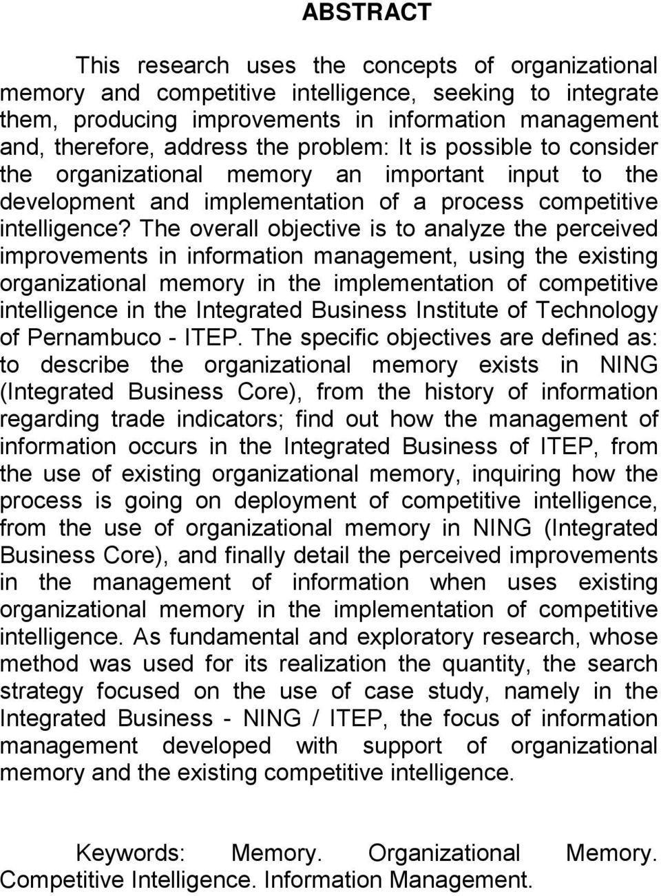 The overall objective is to analyze the perceived improvements in information management, using the existing organizational memory in the implementation of competitive intelligence in the Integrated