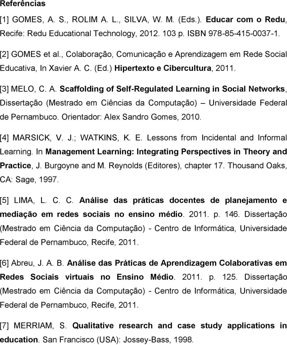 Orientador: Alex Sandro Gomes, 2010. [4] MARSICK, V. J.; WATKINS, K. E. Lessons from Incidental and Informal Learning. In Management Learning: Integrating Perspectives in Theory and Practice, J.