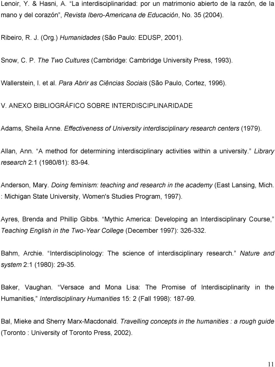 ANEXO BIBLIOGRÁFICO SOBRE INTERDISCIPLINARIDADE Adams, Sheila Anne. Effectiveness of University interdisciplinary research centers (1979). Allan, Ann.