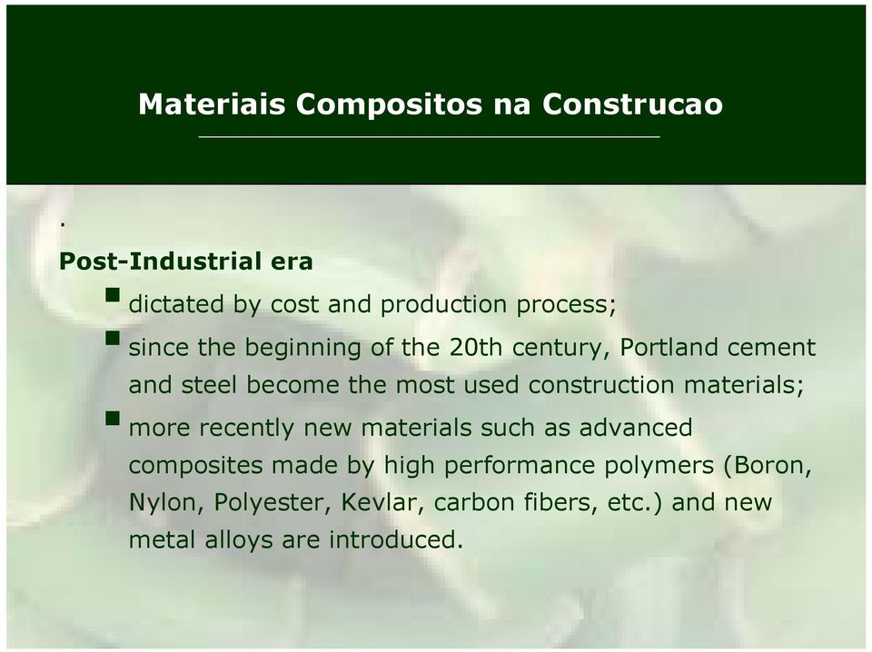 century, Portland cement and steel become the most used construction materials; more recently new