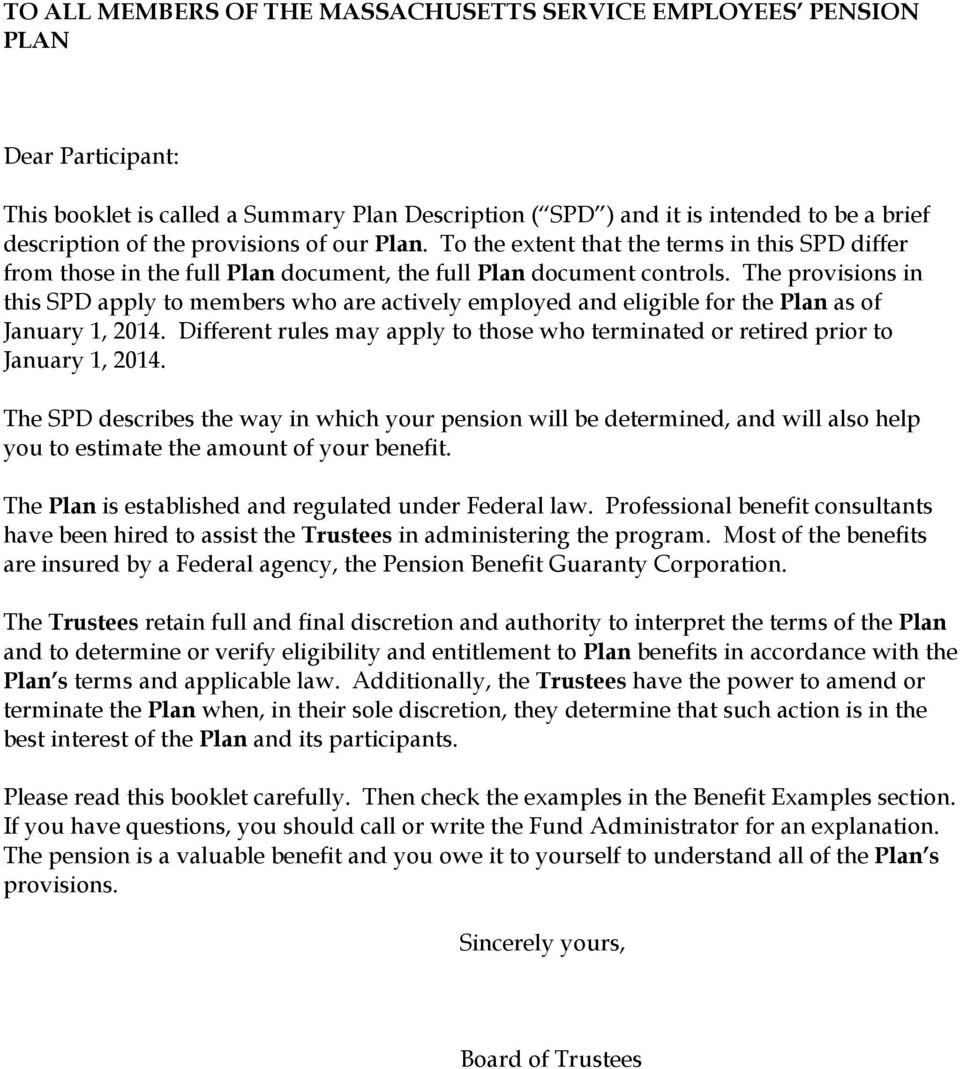 The provisions in this SPD apply to members who are actively employed and eligible for the Plan as of January 1, 2014.