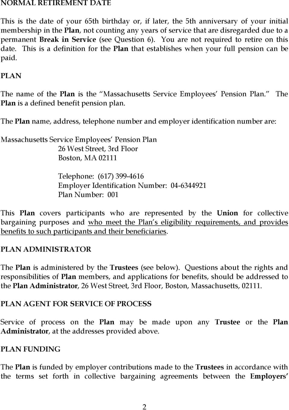 PLAN The name of the Plan is the Massachusetts Service Employees Pension Plan. The Plan is a defined benefit pension plan.