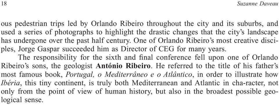 The responsibility for the sixth and final conference fell upon one of Orlando Ribeiro s sons, the geologist António Ribeiro.