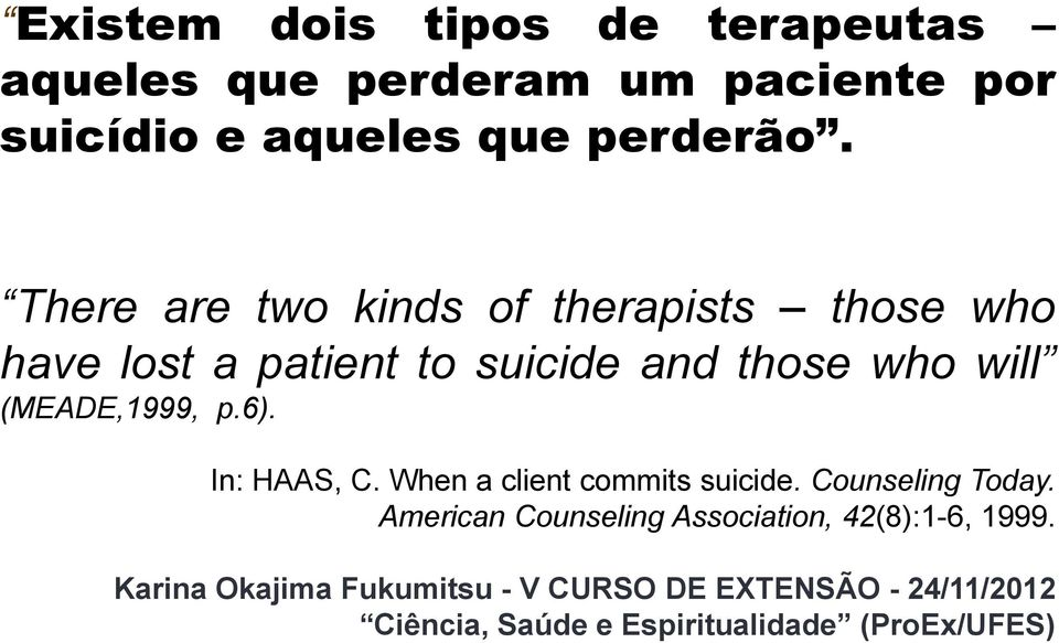 There are two kinds of therapists those who have lost a patient to suicide and