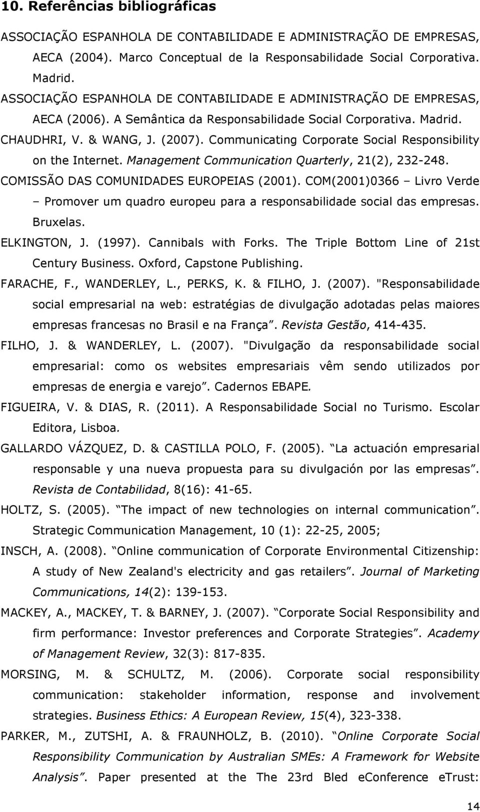 Communicating Corporate Social Responsibility on the Internet. Management Communication Quarterly, 21(2), 232-248. COMISSÃO DAS COMUNIDADES EUROPEIAS (2001).