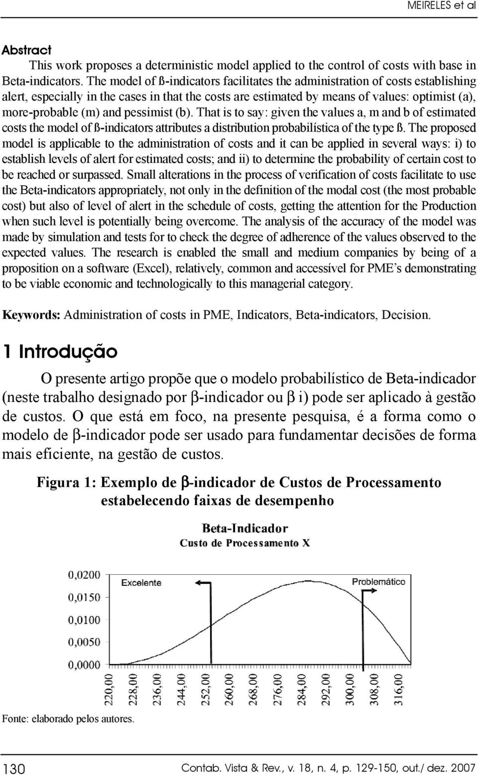 pessimist (b). That is to say: given the values a, m and b of estimated costs the model of ß-indicators attributes a distribution probabilística of the type ß.