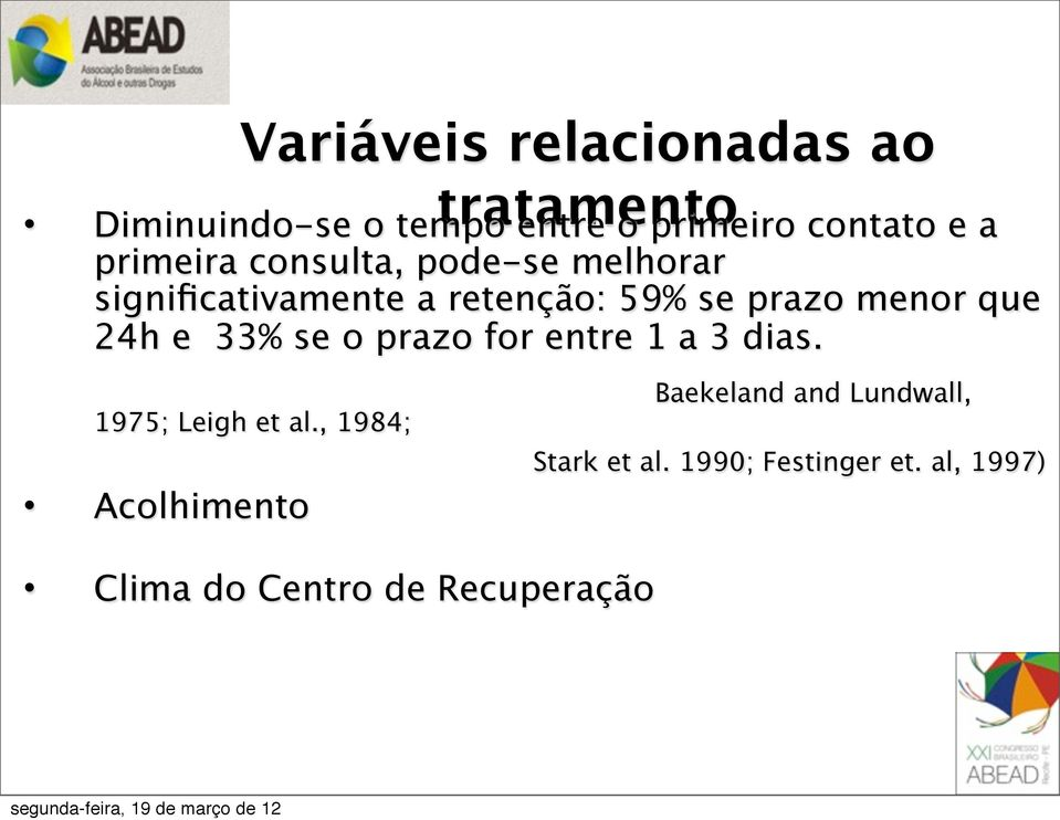 que 24h e 33% se o prazo for entre 1 a 3 dias. Baekeland and Lundwall, 1975; Leigh et al.