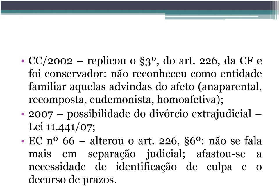 (anaparental, recomposta, eudemonista, homoafetiva); 2007 possibilidade do divórcio
