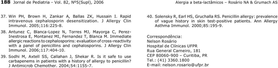 Immediate allergic reactions to cephalosporins: evaluation of cross-reactivity with a panel of penicillins and cephalosporins. J Allergy Clin Immunol. 006;117:404-10. 9.