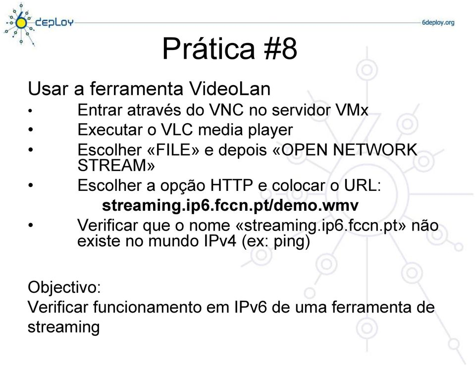 colocar o URL: streaming.ip6.fccn.