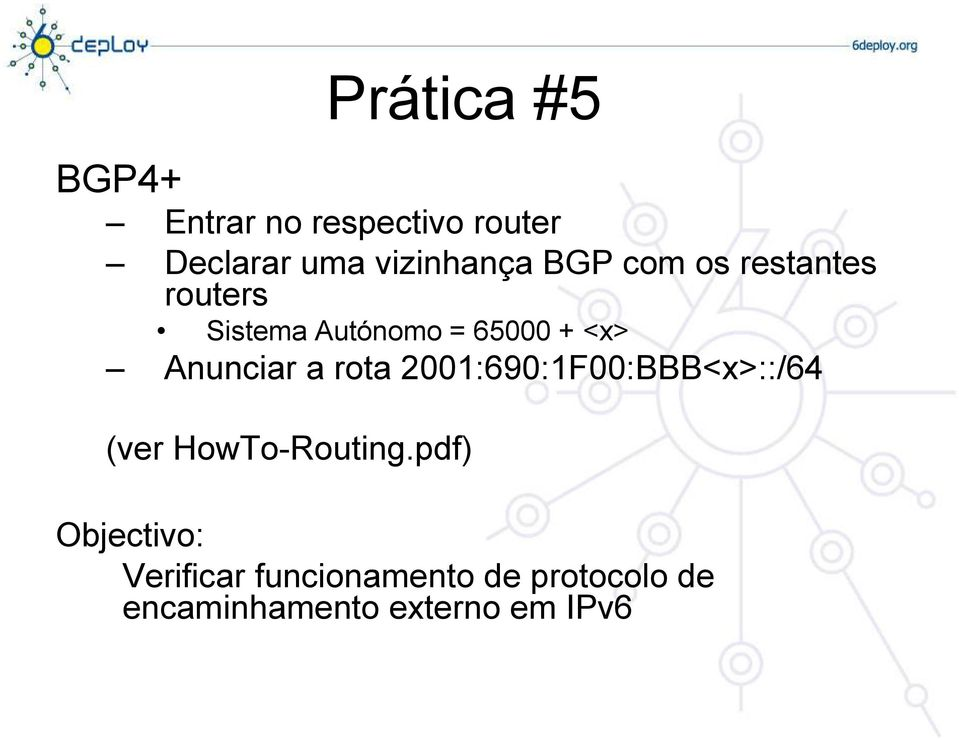 <x> Anunciar a rota 2001:690:1F00:BBB<x>::/64 (ver HowTo-Routing.