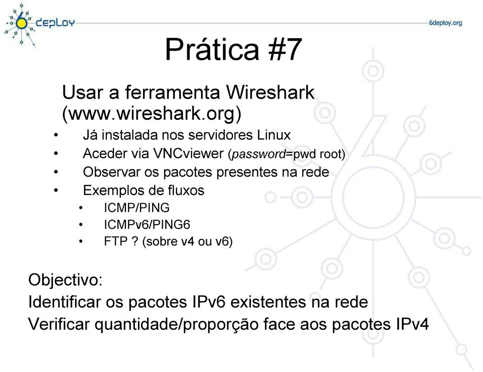 Observar os pacotes presentes na rede Exemplos de fluxos ICMP/PING ICMPv6/PING6 FTP?