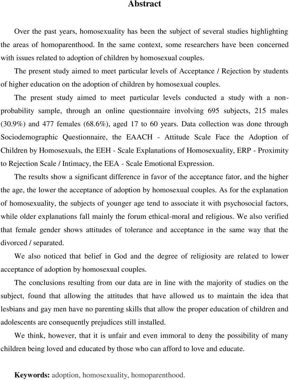 The present study aimed to meet particular levels of Acceptance / Rejection by students of higher education on the adoption of children by homosexual couples.