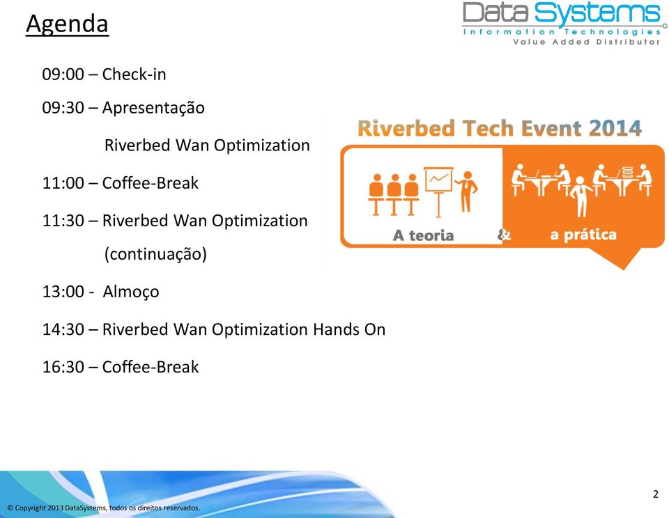 13:00 - Almoço 14:30 Riverbed Wan Optimization Hands On 16:30