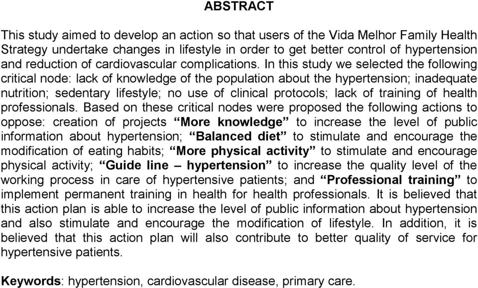In this study we selected the following critical node: lack of knowledge of the population about the hypertension; inadequate nutrition; sedentary lifestyle; no use of clinical protocols; lack of