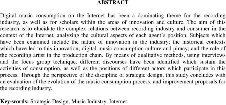 Subjects which have been examined include the nature of innovation in the industry; the historical contexts which have led to this innovation; digital music consumption culture and piracy; and the