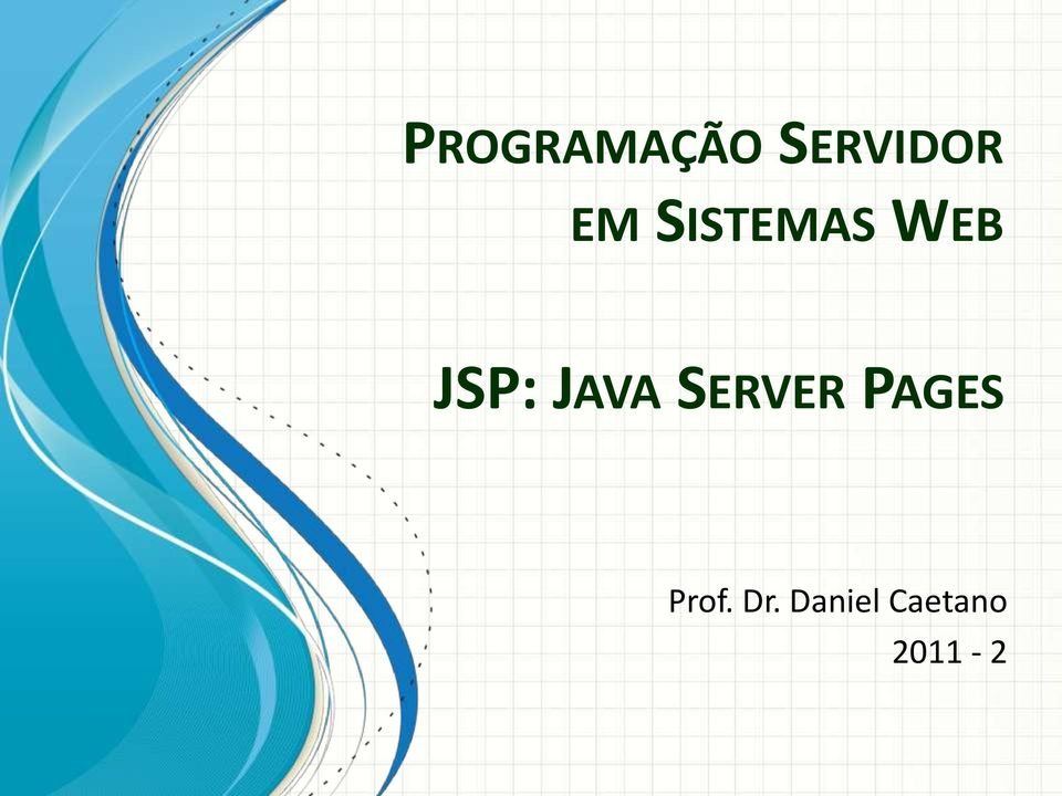 JAVA SERVER PAGES Prof.