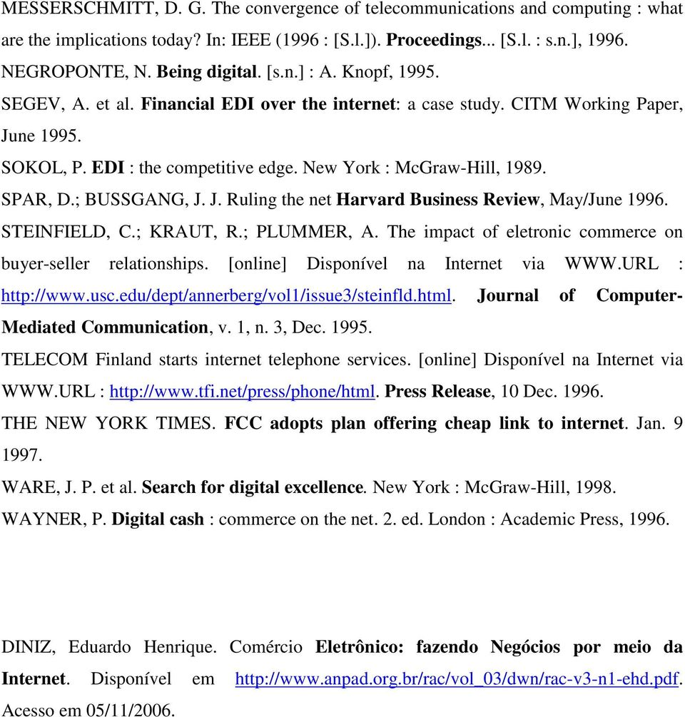 ; BUSSGANG, J. J. Ruling the net Harvard Business Review, May/June 1996. STEINFIELD, C.; KRAUT, R.; PLUMMER, A. The impact of eletronic commerce on buyer-seller relationships.
