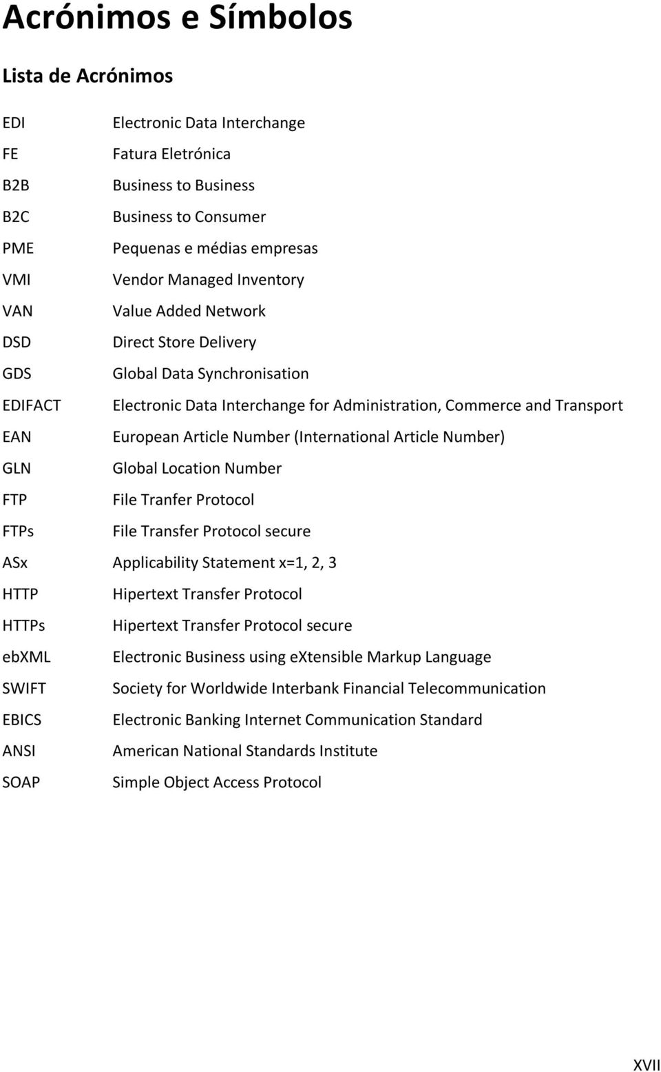 (International Article Number) GLN Global Location Number FTP File Tranfer Protocol FTPs File Transfer Protocol secure ASx Applicability Statement x=1, 2, 3 HTTP Hipertext Transfer Protocol HTTPs