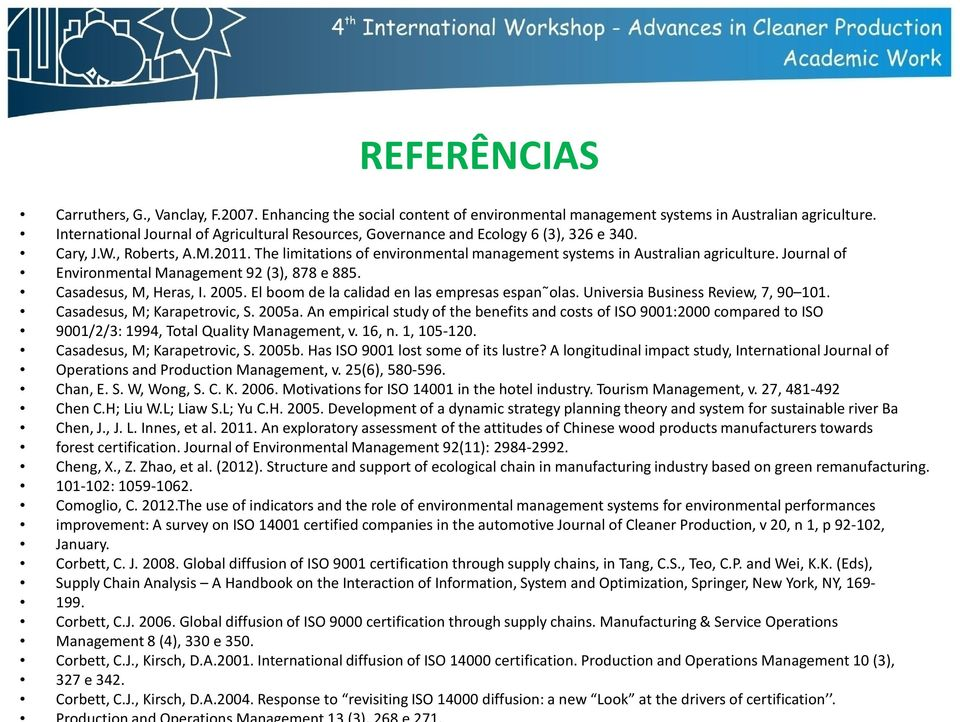 Journal of Environmental Management 92 (3), 878 e 885. Casadesus, M, Heras, I. 2005. El boom de la calidad en las empresas espan olas. Universia Business Review, 7, 90 101.