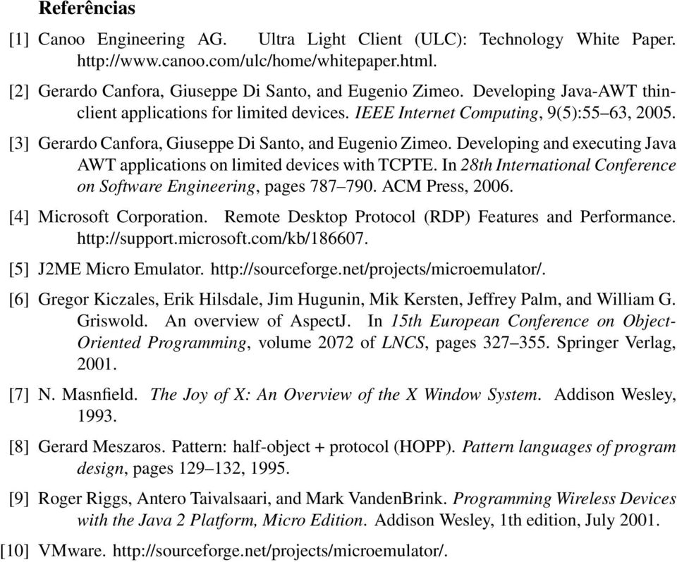 Developing and executing Java AWT applications on limited devices with TCPTE. In 28th International Conference on Software Engineering, pages 787 790. ACM Press, 2006. [4] Microsoft Corporation.