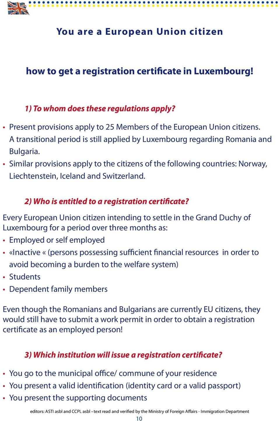 Similar provisions apply to the citizens of the following countries: Norway, Liechtenstein, Iceland and Switzerland. 2) Who is entitled to a registration certificate?