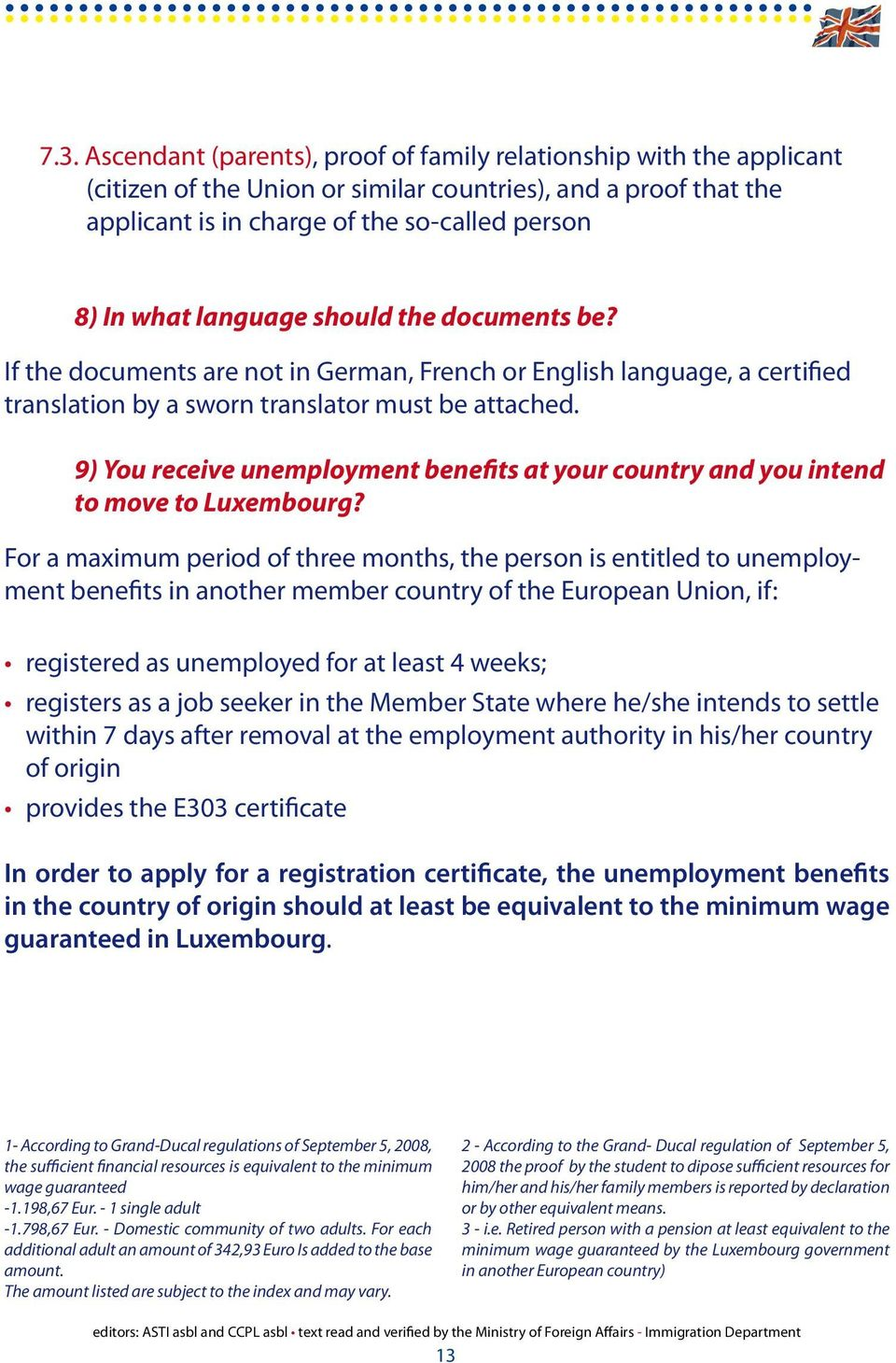 9) You receive unemployment benefits at your country and you intend to move to Luxembourg?