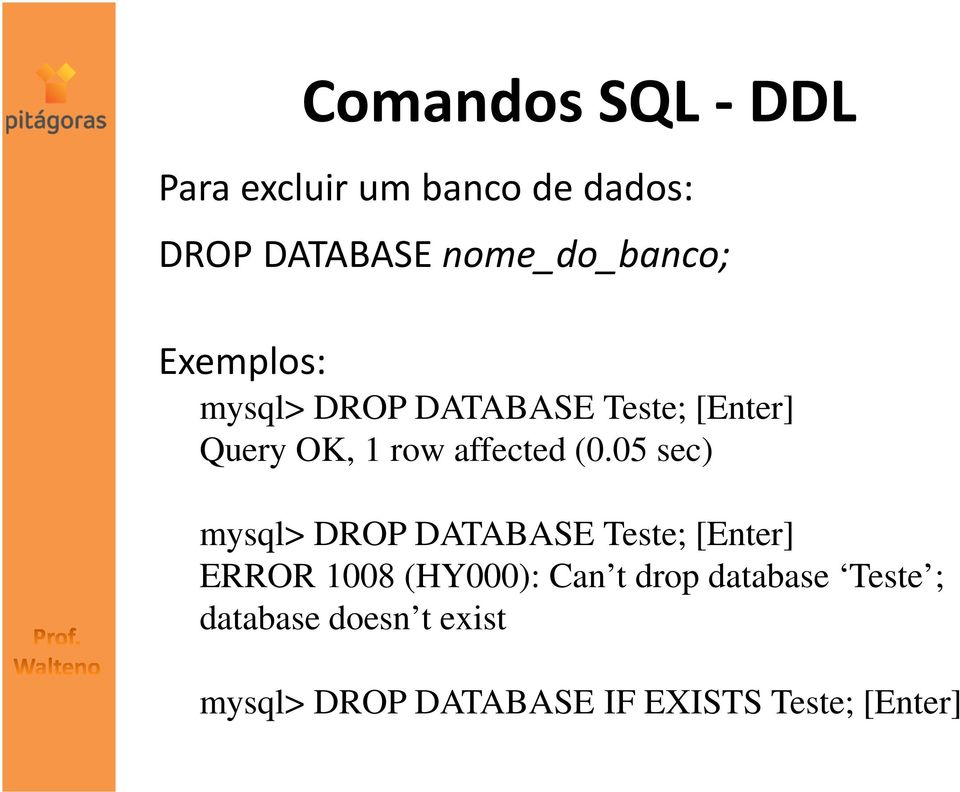 05 sec) mysql> DROP DATABASE Teste; [Enter] ERROR 1008 (HY000): Can t