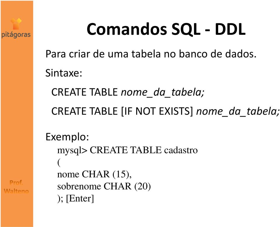 [IF NOT EXISTS] nome_da_tabela; Exemplo: mysql>