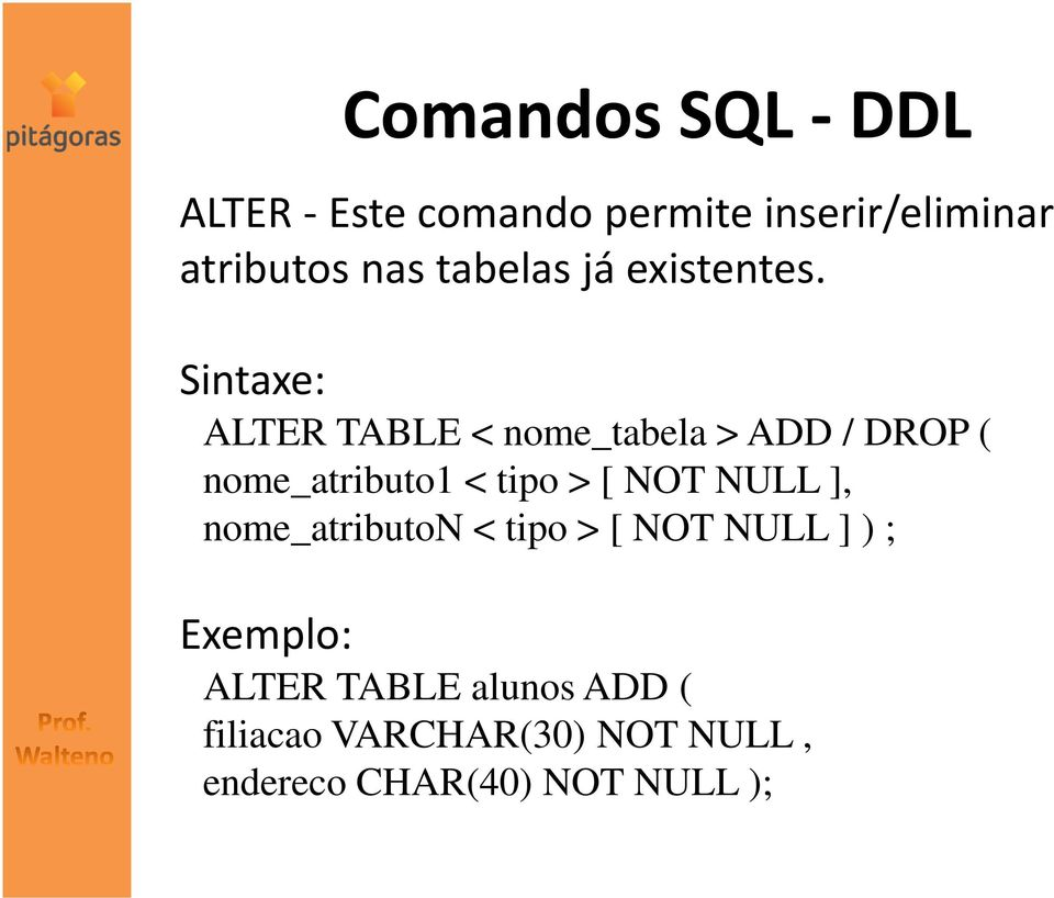 Sintaxe: ALTER TABLE < nome_tabela > ADD / DROP ( nome_atributo1 < tipo > [