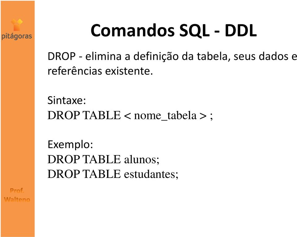 Sintaxe: DROP TABLE < nome_tabela > ;