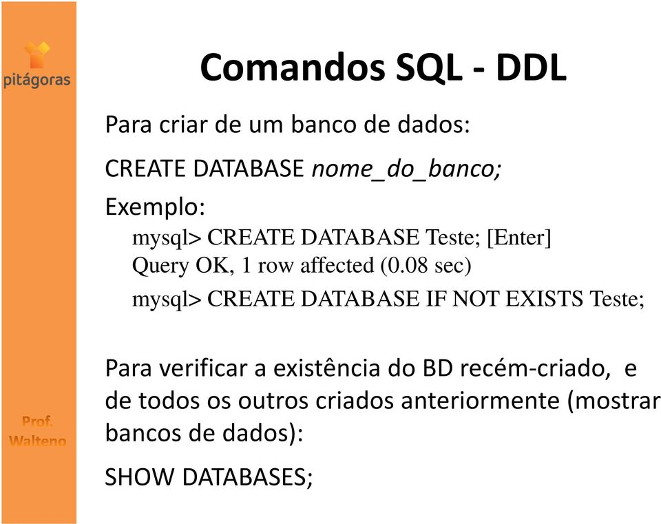 08 sec) mysql> CREATE DATABASE IF NOT EXISTS Teste; Para verificar a existência