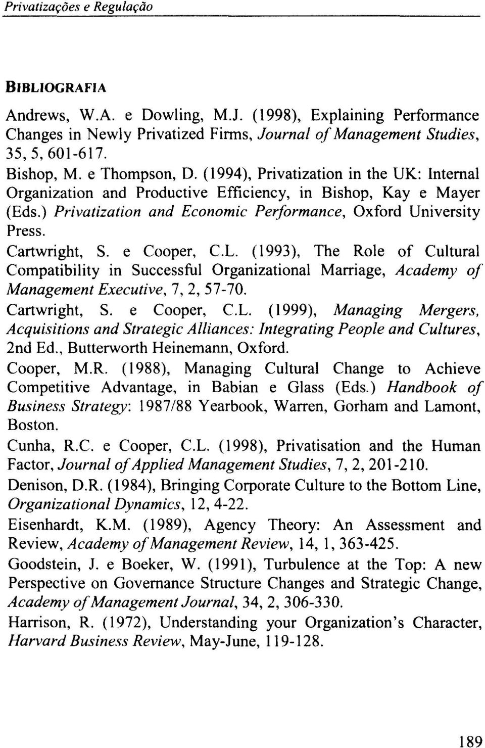 e Cooper, C.L. (1993), The Role of Cultural Compatibility in Successful Organizational Marriage, Academy of Management Executive, 7,2,57-70. Cartwright, S. e Cooper, C.L. (1999), Managing Mergers, Acquisitions and Strategic Alliances: Integrating People and Cultures, 2nd Ed.