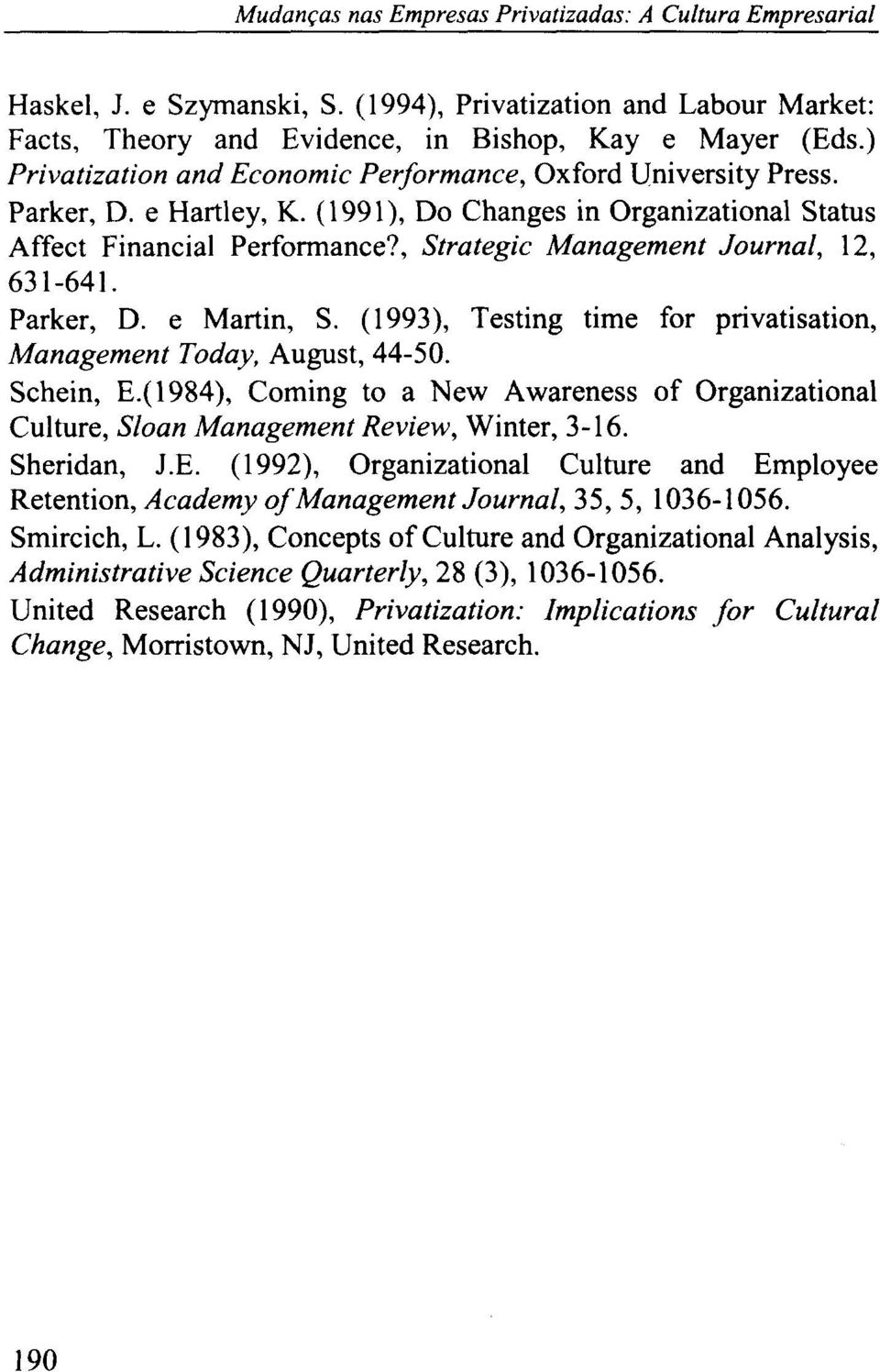 , Strategic Management Journal, 12, 631-641. Parker, D. e Martin, S. (1993), Testing time for privatisation, Management Today, August, 44-50. Schein, E.