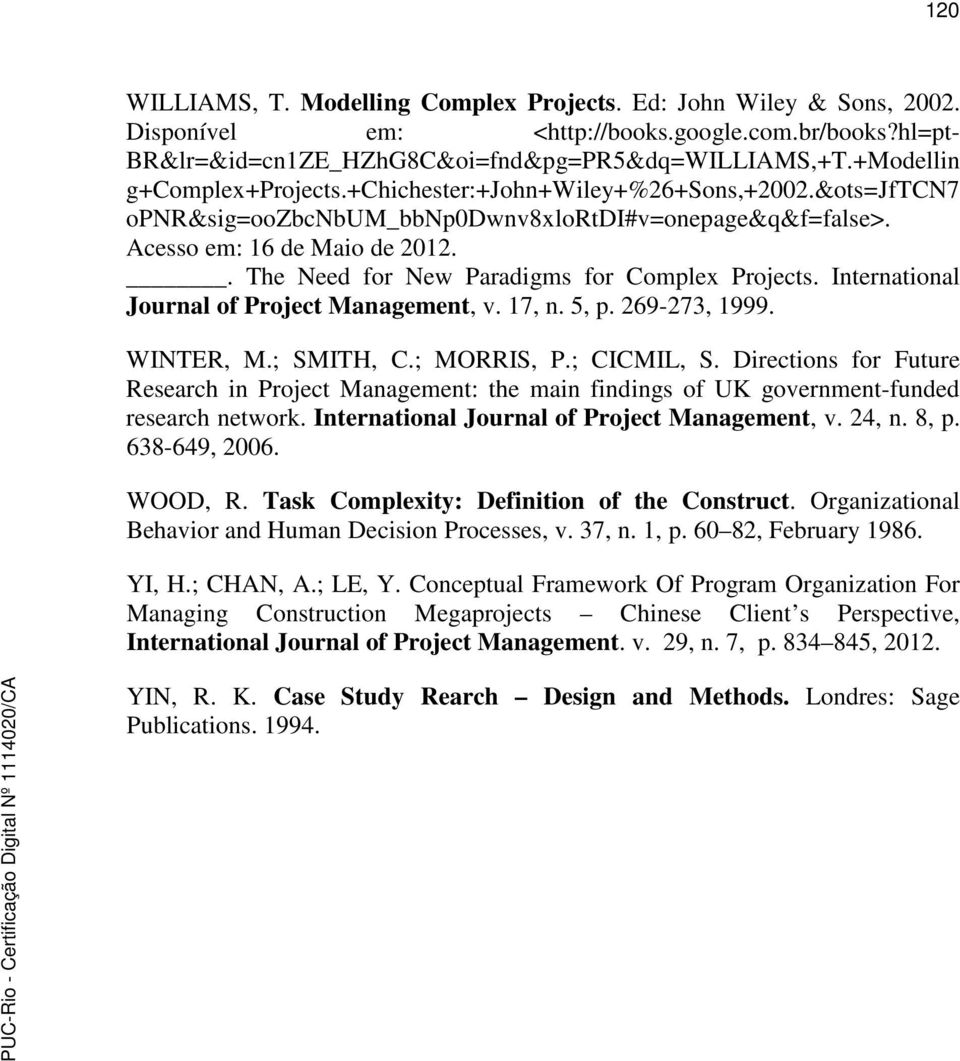 . The Need for New Paradigms for Complex Projects. International Journal of Project Management, v. 17, n. 5, p. 269-273, 1999. WINTER, M.; SMITH, C.; MORRIS, P.; CICMIL, S.