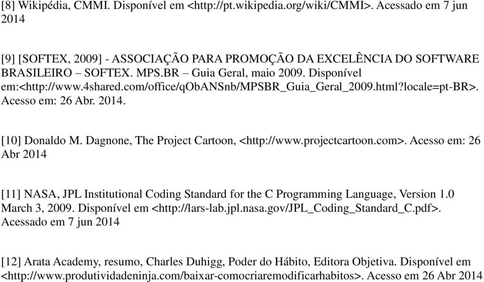 Dagnone, The Project Cartoon, <http://www.projectcartoon.com>. Acesso em: 26 Abr 2014 [11] NASA, JPL Institutional Coding Standard for the C Programming Language, Version 1.0 March 3, 2009.