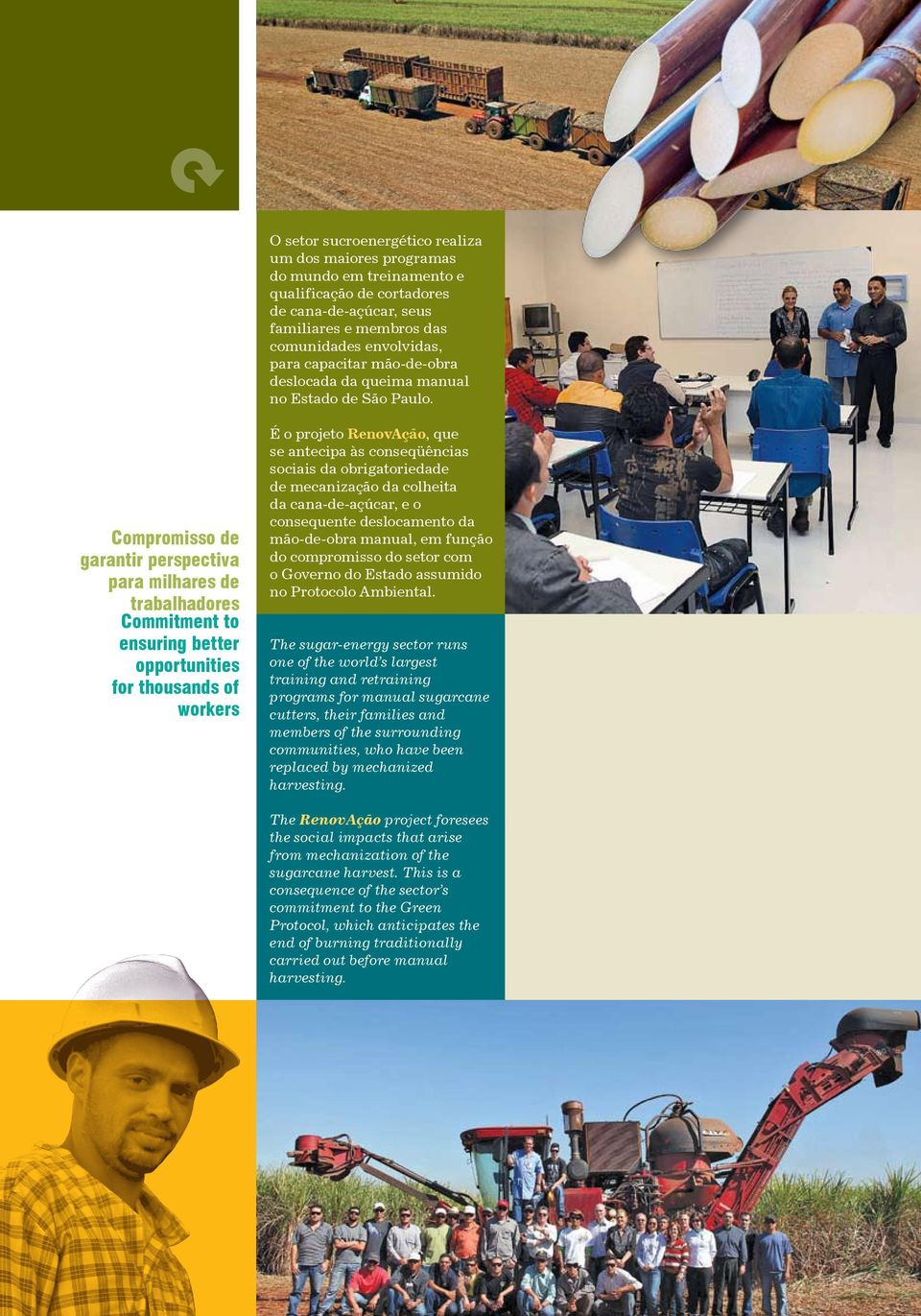 Compromisso de garantir perspectiva para milhares de trabalhadores Commitment to ensuring better opportunities for thousands of workers É o projeto RenovAção, que se antecipa às conseqüências sociais