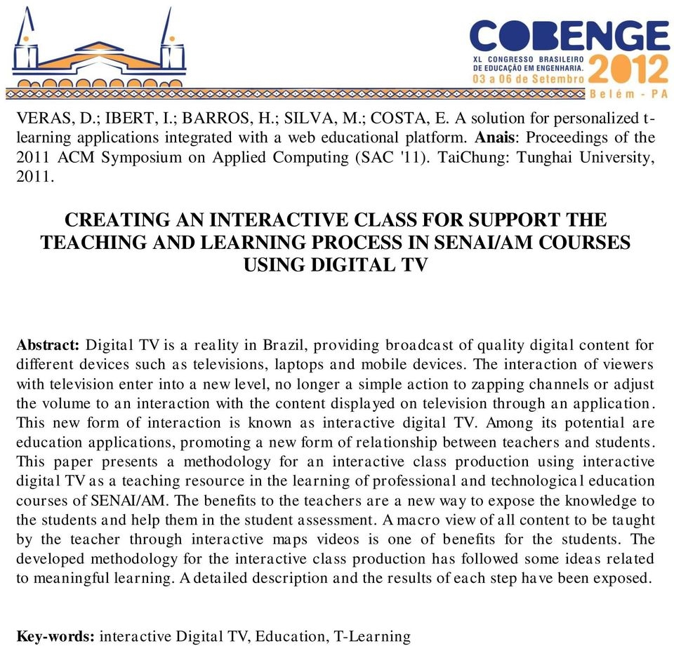 CREATING AN INTERACTIVE CLASS FOR SUPPORT THE TEACHING AND LEARNING PROCESS IN SENAI/AM COURSES USING DIGITAL TV Abstract: Digital TV is a reality in Brazil, providing broadcast of quality digital