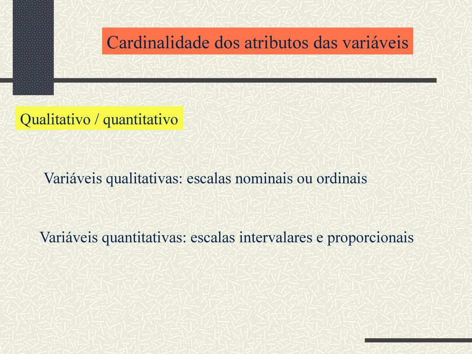 qualitativas: escalas nominais ou ordinais
